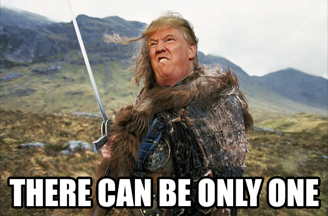 "Picture of Donald Trump's face on the Highlander's body, text reads ""There Can Be Only One"""