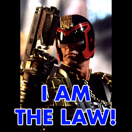 "Picture of Judge Dredd, with text reading ""I AM the Law!"""